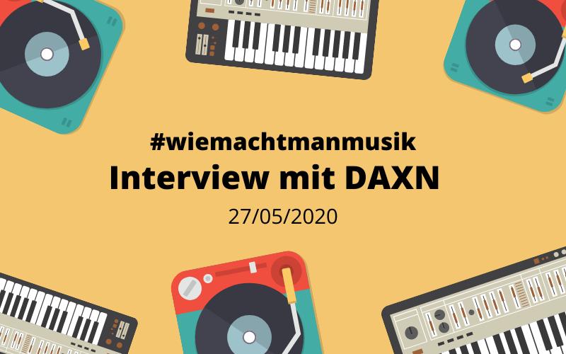Wer ist eigentlich DAXN und wie macht DAXN Musik?